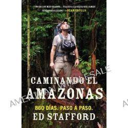 Caminando el Amazonas, 860 Dias. Paso A Paso. by Ed Stafford, 9780451417411.