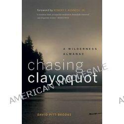 Chasing Clayoquot, A Wilderness Almanac by David Pitt-Brooke, 9781553655237.