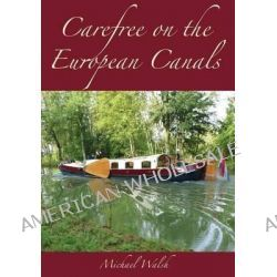 Carefree on the European Canals by Michael Walsh, P, 9780991955640.