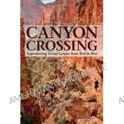 Canyon Crossing, Experiencing Grand Canyon from Rim to Rim by Seth Muller, 9781934656112.