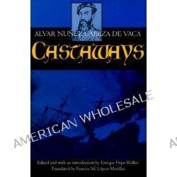 Castaways, The Narrative of Alvar Nunez Cabeza de Vaca by Nunez Cabeza De Vaca,Alvar, 9780520070639.