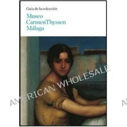 Carmen Thyssen Malaga Museum, Collection Guide by Maria Lopez Fernandez, 9788492441419.