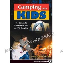 Camping with Kids, Complete Guide to Car Tent and RV Camping by Goldie Silverman, 9780899973616.