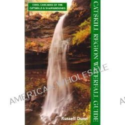 Catskill Region Waterfall Guide, Cool Cascades of the Catskills & Shawangunks by Russell Dunn, 9781883789435.