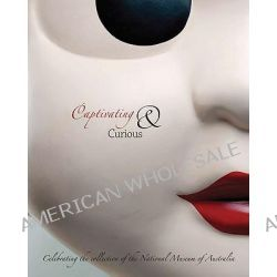 Captivating and Curious, Celebrating the Collection of the National Museum of Australia by Bob Edwards, 9781876944377.