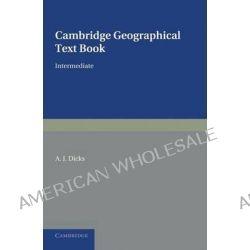 Cambridge Geographical Text Books: Intermediate, Intermediate by A. J. Dicks, 9781107639287.