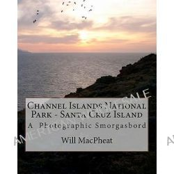 Channel Islands National Park - Santa Cruz Island, A Photographic Smorgasbord by Will Macpheat, 9781463539641.