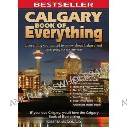 Calgary Book of Everything, Everything You Wanted to Know about Calgary and Were Going to Ask Anyway by Roberta McDonald, 9780973806359.