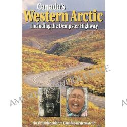 Canada's Western Arctic, Including the Dempster Highway by The Western Arctic Handbook Committee, 9780968791004.