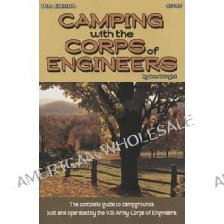 Camping with the Corps of Engineers, The Complete Guide to Campgrounds Built and Operated by the U.S. Army Corps of Engineers by Don Wright, 9780937877531.