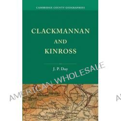 Clackmannan and Kinross by J. P. Day, 9781107659391.