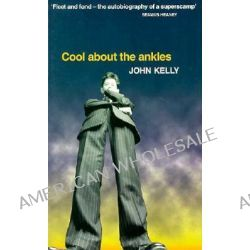 Cool About the Ankles by John Kelly, 9780856405914.