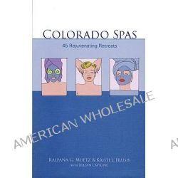 Colorado Spas, 45 Rejuvenating Retreats by Kalpana G Muetz, 9781555916404.