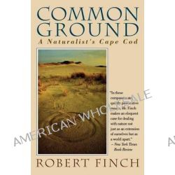 Common Ground, Naturalist's Cape Cod by Robert Finch, 9780393311792.