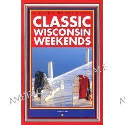 Classic Wisconsin Weekends by Michael Bie, 9781931599061.