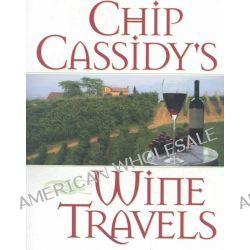 Chip Cassidy's Wine Travels by Chip Cassidy, 9781891267345.