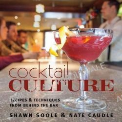 Cocktail Culture, Recipes & Techniques from Behind the Bar by Shawn Soole, 9781927129944.
