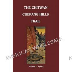 Chitwan Chepang Hills Trail by Alonzo Lucius Lyons, 9781463747657.