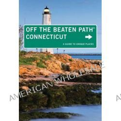 Connecticut off the Beaten Path, A Guide to Unique Places by Cindi Pietrzyk, 9780762786374.