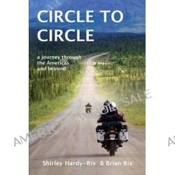 Circle to Circle, A Journey Through the Americas and Beyond by Shirley Hardy-Rix, 9780646913865.