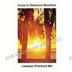 Come to Delicious Mauritius, Relax and Unwind by Llewelyn Pritchard, 9781493747368.