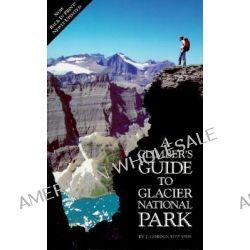 Climber's Guide to Glacier National Park, Rock Climbing Ser. by J. Gordon Edards, 9780878421770.