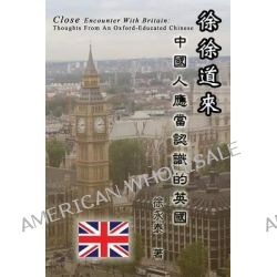 Close Encounter with Britain, Thoughts from an Oxford-Educated Chinese by Yung-Tai Hsu, 9781625030832.