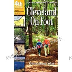 Cleveland on Foot, 50 Walks & Hikes in Greater Cleveland by Patience Cameron Hoskins, 9781886228849.