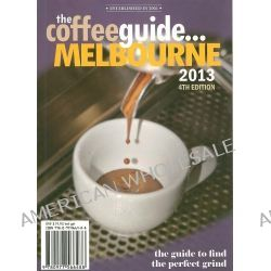 Coffee Guide... Melbourne 2013, The guide to find... the perfect grind by Mark Scandurra, 9780977566488.