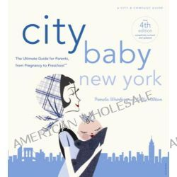 City Baby New York, The Ultimate Guide for New York City Parents, from Pregnancy to Preschool by Pamela Weinberg, 9780789320308.