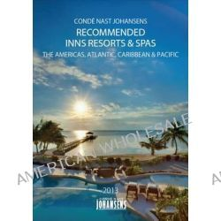 Conde Nast Johansens Recommended Inns, Resorts & Spas 2013, The Americas, Atlantic, Caribbean & Pacific by Conde Nast Johansens Conde Nast Johansens, 9781903665664.