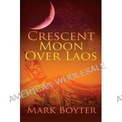 Crescent Moon Over Laos by Mark Boyter, 9781927559383.