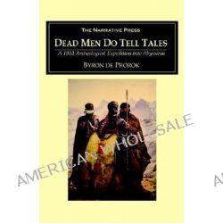 Dead Men Do Tell Tales by De Prorok, Byron Khun, 9781589762459.