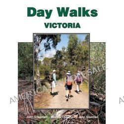 Day Walks Victoria, New Edition by John Chapman, 9781920995102.