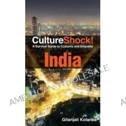 Culture Shock!, India 2011 by Gitanjali Kolanad, 9780761400424.
