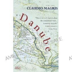 Danube, A Sentimental Journey from the Source to the Black Sea by Claudio Magris, 9781860468230.