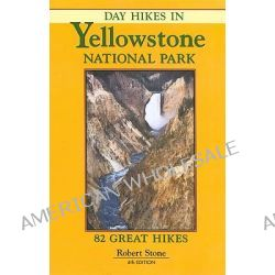 Day Hikes in Yellowstone National Park by Robert Stone, 9781573420488.
