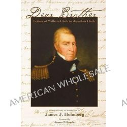 Dear Brother, Letters of William Clark to Jonathan Clark by William Clark, 9780300101065.