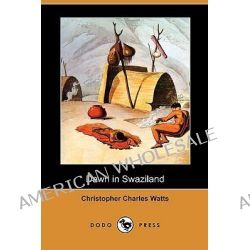 Dawn in Swaziland (Dodo Press) by Christopher Charles Watts, 9781409988526.