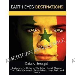 Dakar, Senegal, Including Its History, the Dakar Grand Mosque, the Dakar Cathedral, Gor E Island, Hann Park, and More by Sam Night, 9781249224877.