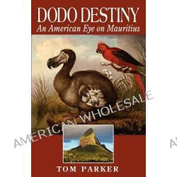 Dodo Destiny, An American Eye on Mauritius by Tom Parker, 9780971925830.