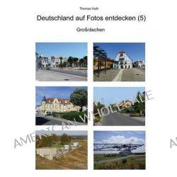 Deutschland Auf Fotos Entdecken (5) by Thomas Huth, 9783945158098.
