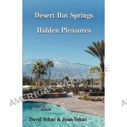 Desert Hot Springs Hidden Pleasures by David Vokac, 9780930743185.