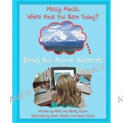 Denali Bus Animal Adventure, Messy Marcus Where Have You Been Today? by Mark Sisson, 9781456438326.
