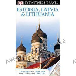 DK Eyewitness Travel Guide : Estonia, Latvia & Lithuania by Howard Jarvis, 9781409386254.