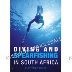 Diving and Spearfishing in South Africa, Diving and Spearfishing in South Africa by Piet van Rooyen, 9781431701018.