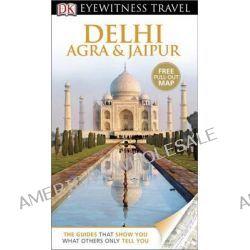 Delhi, Agra & Jaipur DK Eyewitness Travel Guide, Free Pull-out Map by Anuradha Chaturvedi, 9781409386391.