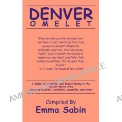 Denver Omelet, A Guide to Breakfast and Brunch Dining in the Denver Metro Area Including Boulder, Lafayette, Louisville, and Niwot by Emma Sabin, 9780595456659.