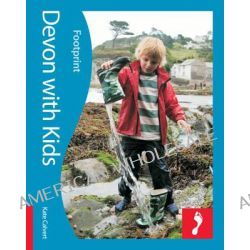 Devon with Kids : Footprint Lifestyle Travel Guide, Traveling with Children in Devon by Kate Calvert, 9781906098971.