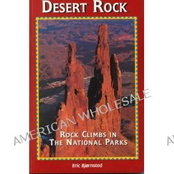 Desert Rock I Rock Climbs in the National Parks, Rock Climbs in the National Parks by Eric Bjornstad, 9780934641920.